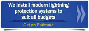 We install modern lightning protection systems to suit all budgets