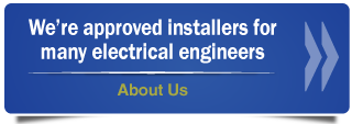 We're approved installers for many electrical engineers
